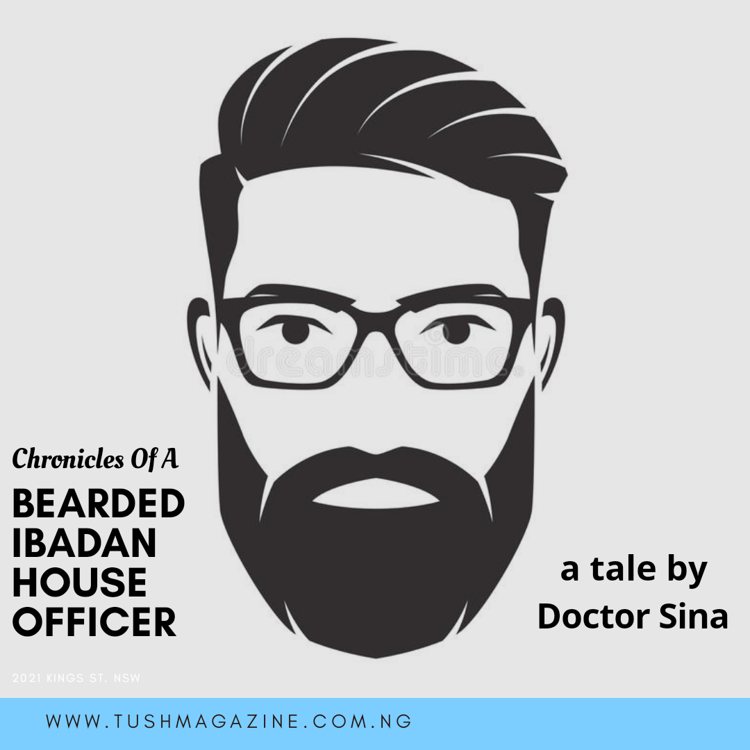 Chronicles Of A Bearded Ibadan House Officer [Ep.5]