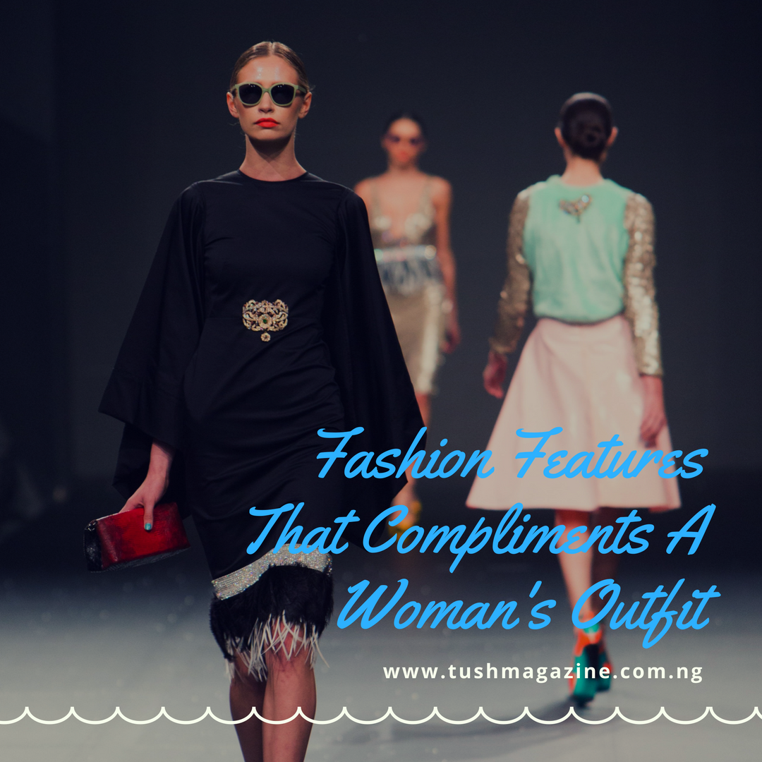 Fashion Features That Compliments A Woman's Outfit