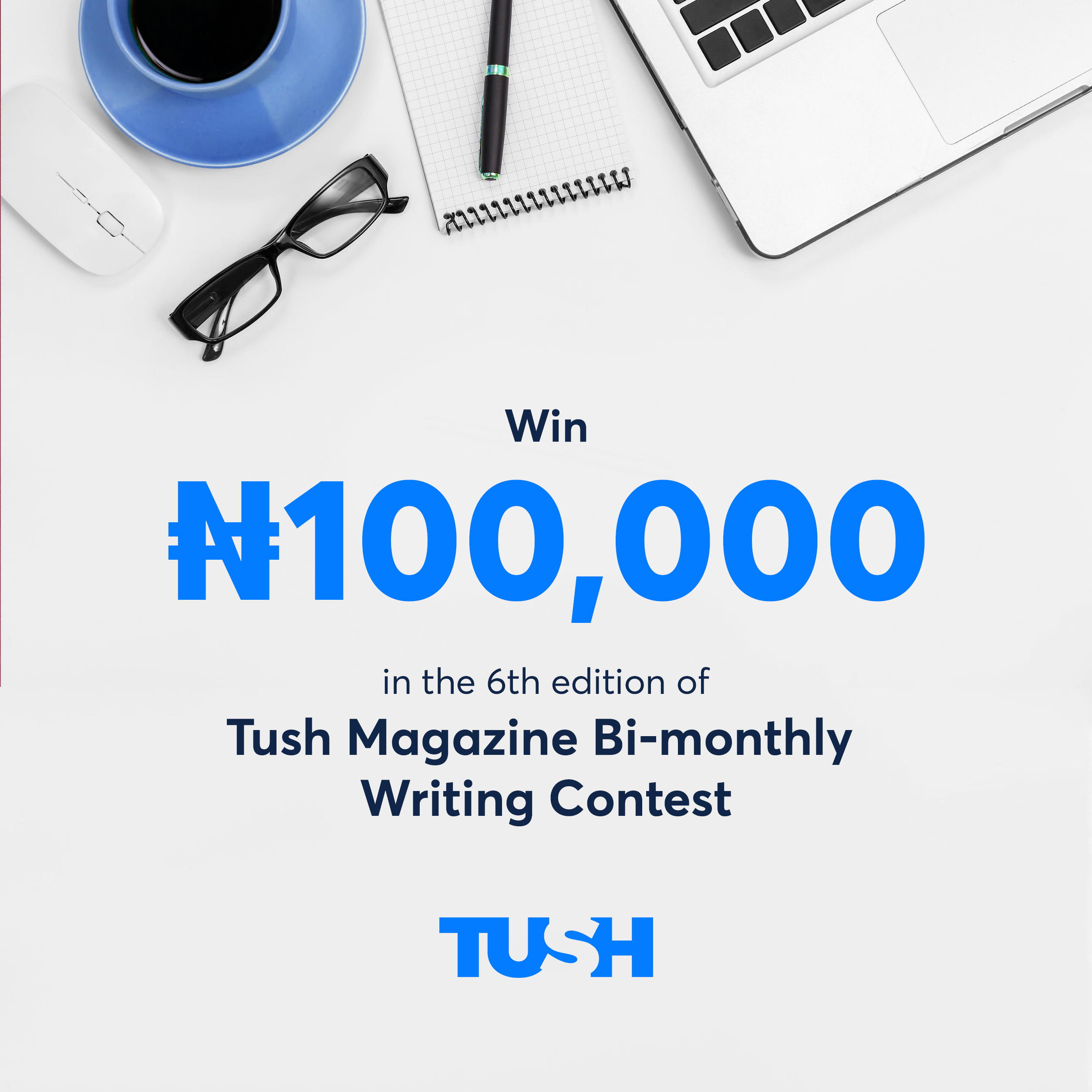 "Win 100k In The ""Tush Magazine Bi-monthly Writing Contest"" [6th Edition]"