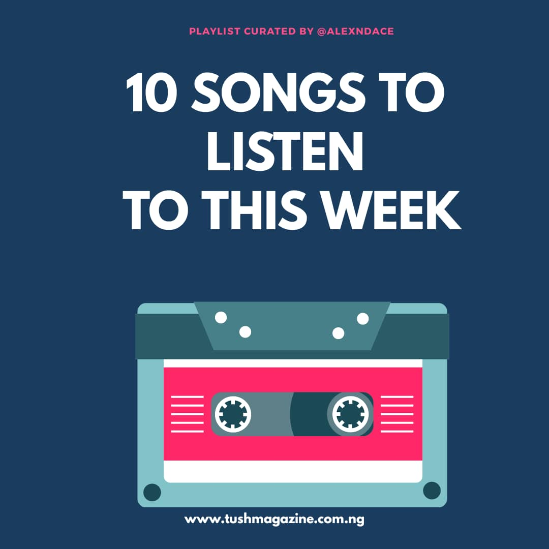 10 Songs To Listen To This Week [Wk 30]