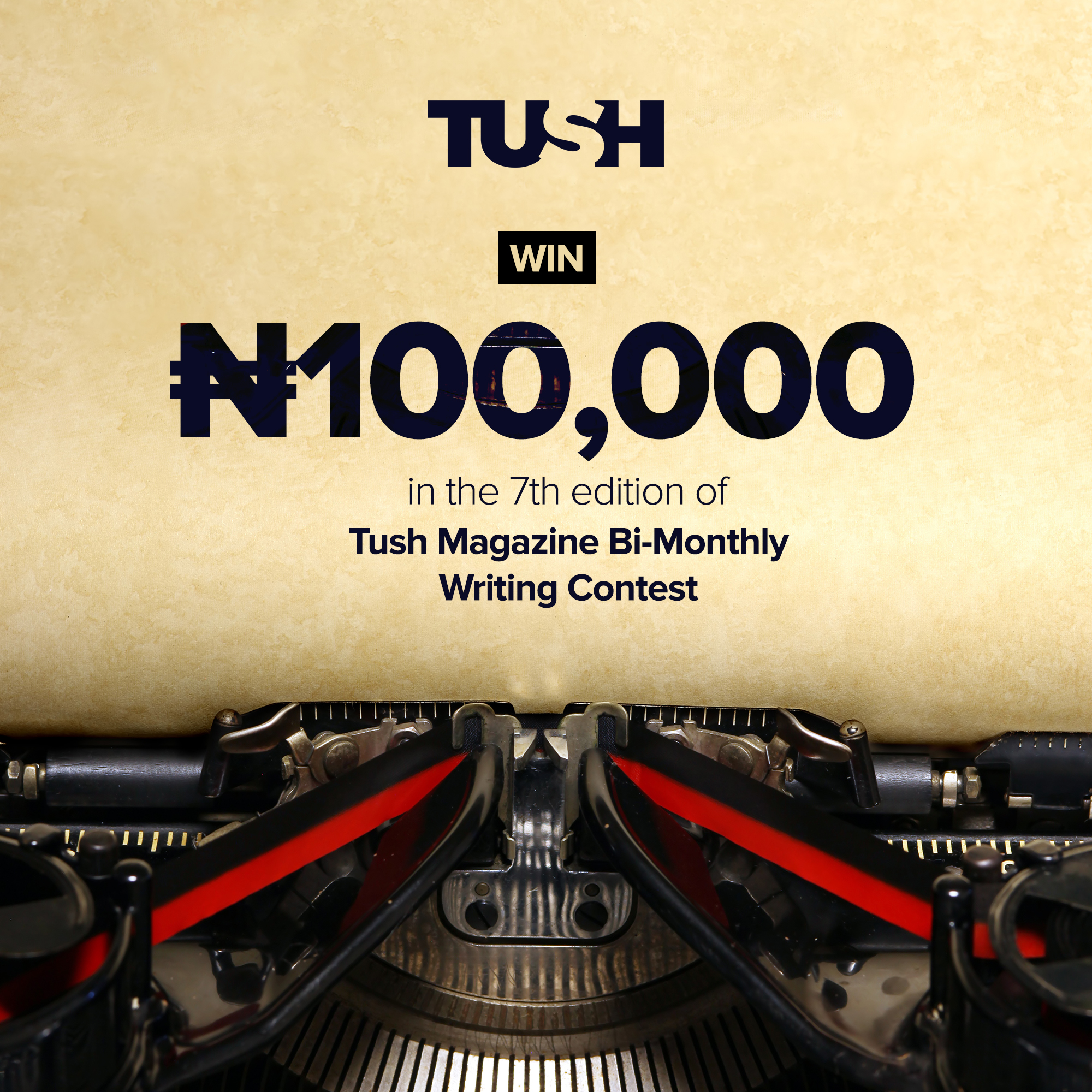 """100k Up For Grabs In The 7th """"Tush Magazine Bi-monthly Writing Contest"""""""