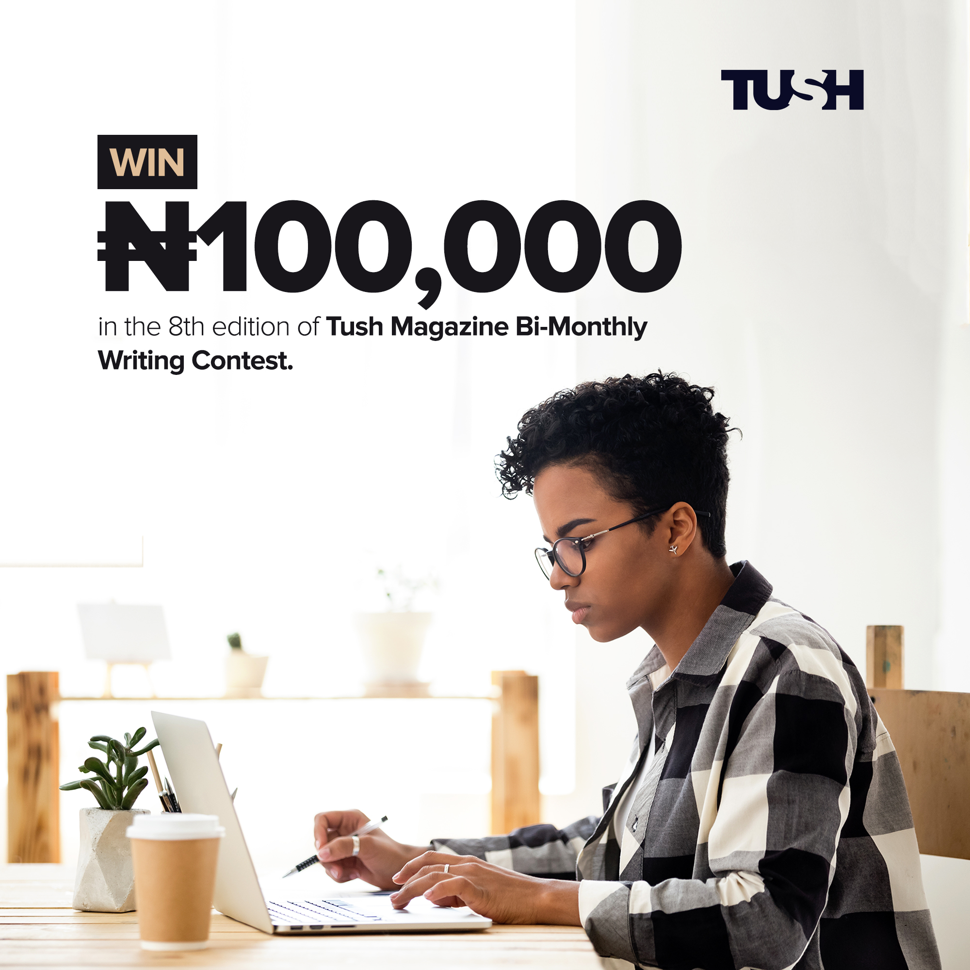 """Win 100k In The 8th """"Tush Magazine Bi-Monthly Writing Contest"""""""
