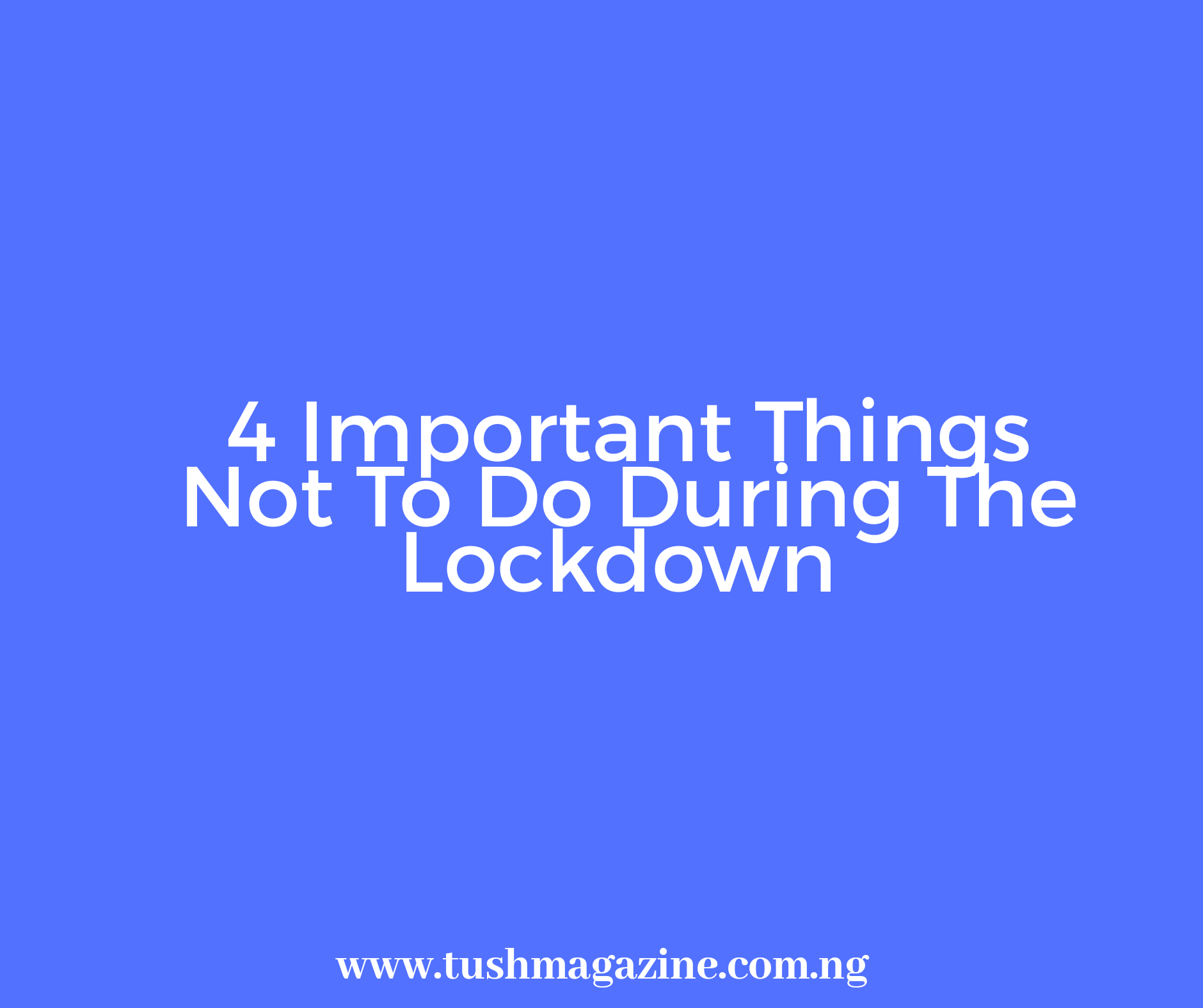 Covid-19: What Not To Do During The Lockdown