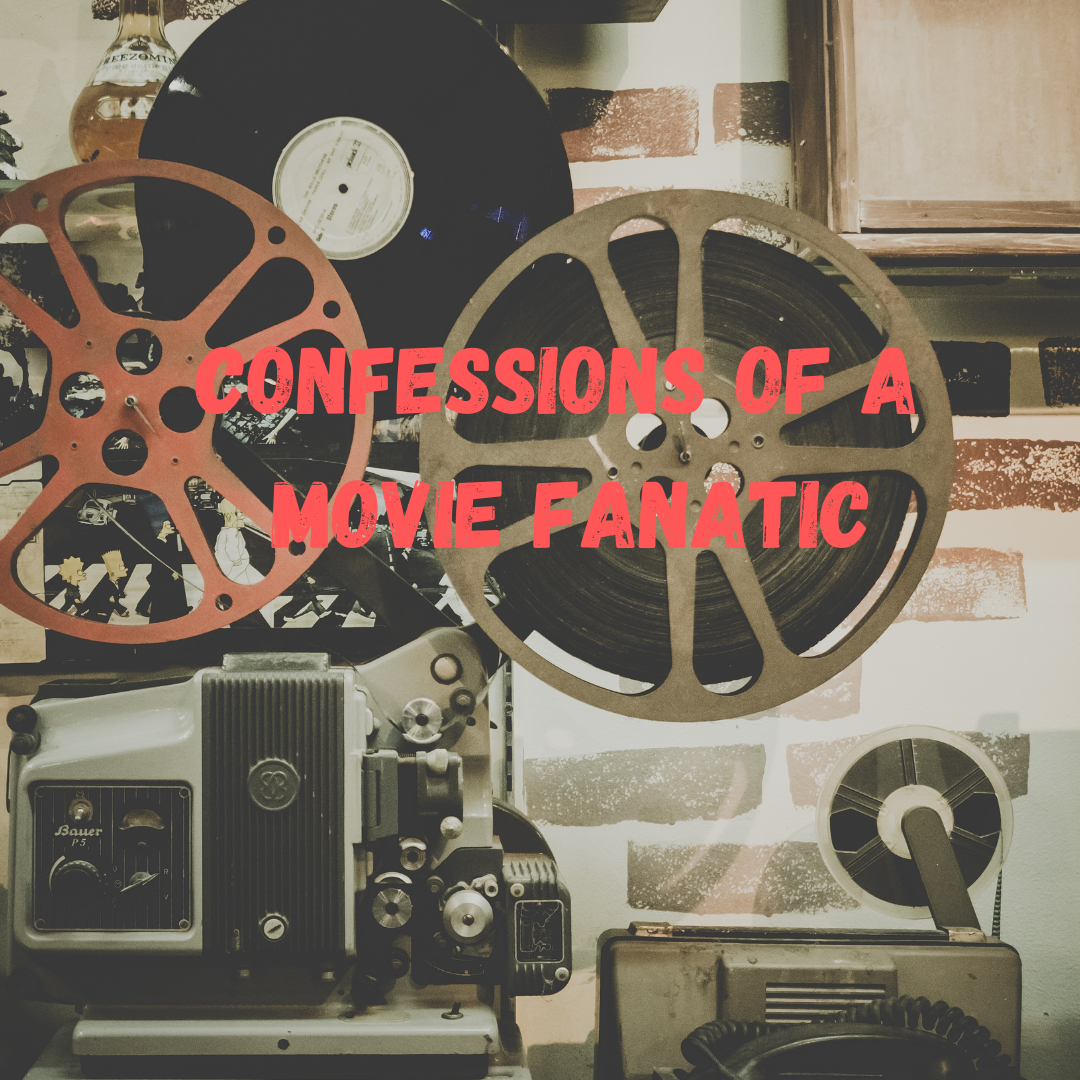 Confessions Of A Movie Fanatic